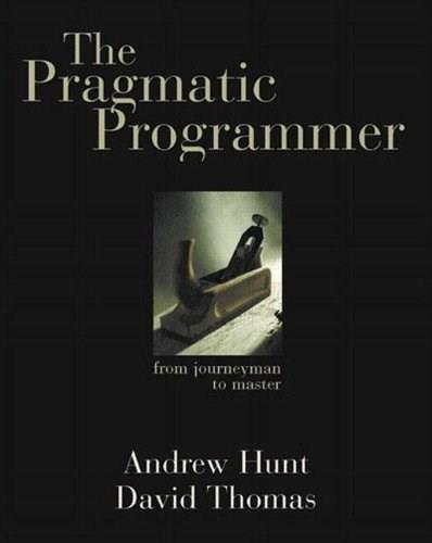 Pragmatic Programmer: From Journeyman to Master, by Hunt 9780201616224