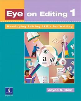 Eye on Editing 1: Developing Editing Skills for Writing, by Cain, Worktext 9780201621327
