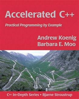 Accelerated C++: Practical Programming by Example, by Koenig 9780201703535