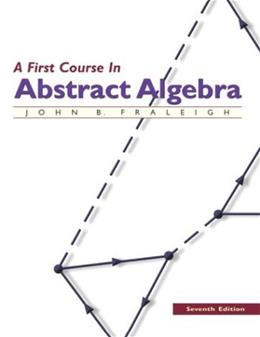 First Course in Abstract Algebra, 7th Edition 9780201763904