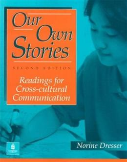 Our Own Stories: Readings for Cross-Cultural Communication, by Dresser, 2nd Edition 9780201846706