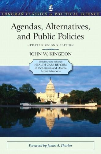 Agendas, Alternatives, and Public Policies, Update Edition, with an Epilogue on Health Care (2nd Edition) (Longman Classics in Political Science) 9780205000869