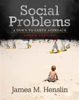 Social Problems: A Down-To-Earth Approach, by Henslin, 10th Edition 9780205004164