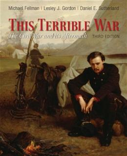 This Terrible War: The Civil War and Its Aftermath, by Fellman, 3rd Edition 9780205007912
