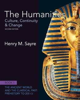 Humanities: Culture, Continuity and Change, by Sayre, 2nd Edition, Book 1: Prehistory to 200 CE 9780205013302
