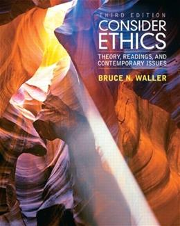 Consider Ethics: Theory, Readings, and Contemporary Issues (3rd Edition) 9780205017737
