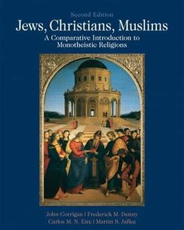 Jews, Christians, Muslims: A Comparative Introduction to Monotheistic Religions 2 9780205018253