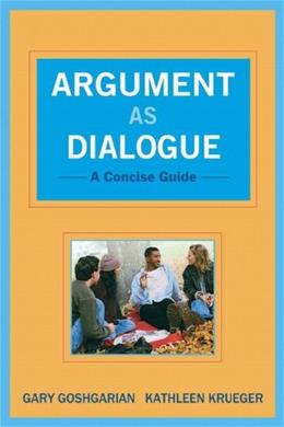 Argument as Dialogue: A Concise Guide, by Goshgarian 9780205019120