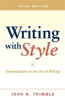 Writing with Style: Conversations on the Art of Writing, by Trimble, 3rd Edition 9780205028801