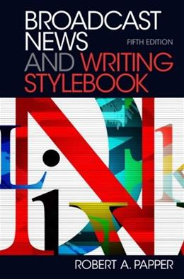 Broadcast News Stylebook, by Papper, 5th Edition 9780205032273
