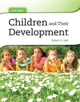 Children and Their Development, by Kail, 6th Edition 9780205034949