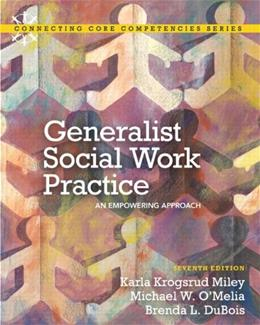 Generalist Social Work Practice: An Empowering Approach (7th Edition) (Connecting Core Competencies) 9780205036516