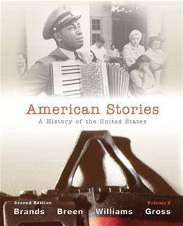 American Stories: A History of the United States, by Brands, 2nd Edition, Volume 2 9780205036554
