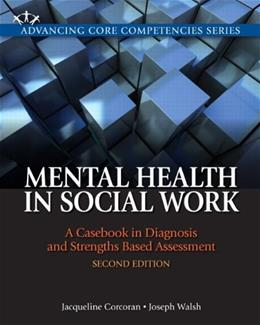 Mental Health in Social Work: A Casebook on Diagnosis and Strengths Based Assessment, by Corcoran, 2nd Edition 9780205055043