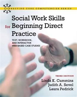 Social Work Skills for Beginning Direct Practice: Text, Workbook, and Interactive Web Based Case Studies (3rd Edition) (Connecting Core Competencies) 9780205055227