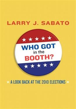 Who Got in the Booth? A Look Back at the 2010 Elections, by Sabato 9780205059362
