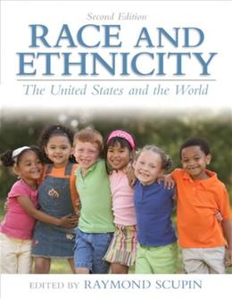 Race and Ethnicity: The United States and the World, by Scupin, 2nd Edition 9780205064472