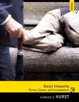 Social Inequality: Forms, Causes, and Consequences, by Hurst, 8th Edition 9780205064779
