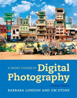 Short Course in Digital Photography, by London, 2nd Edition 9780205066421