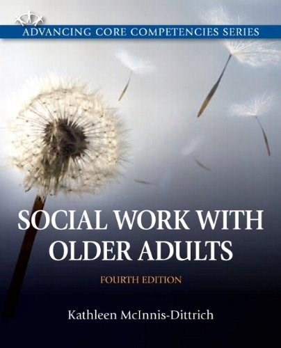 Social Work with Older Adults (4th Edition) (Advancing Core Competencies) 9780205096725
