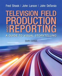 Television and Field Reporting, by Shook, 6th Edition 9780205111589