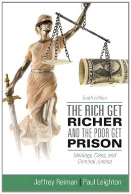 The Rich Get Richer and the Poor Get Prison,Ideology, Class, and Criminal Justice 10 9780205137725