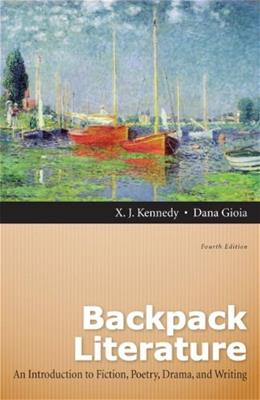 Backpack Literature: An Introduction to Fiction, Poetry, Drama, and Writing (4th Edition) 9780205151660