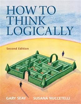 How to Think Logically, by Seay, 2nd Edition 9780205154982
