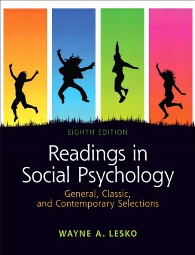 Readings in Social Psychology: General, Classic, and Contemporary Selections, by Lesko, 8th Edition 9780205179671