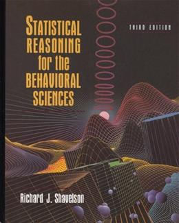 Statistical Reasoning for the Behavioral Sciences, by Shavelson, 3rd Edition 9780205184606