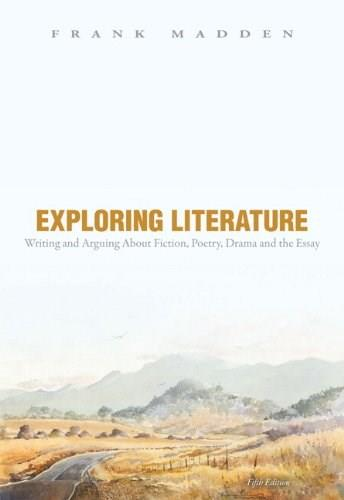 Exploring Literature: Writing and Arguing about Fiction, Poetry, Drama, and the Essay, 5th Edition 9780205184798