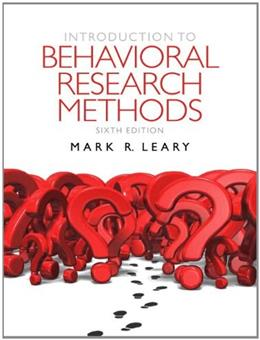 Introduction to Behavioral Research Methods, by Leary, 6th Edition 6 PKG 9780205196289