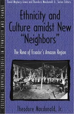 Ethnicity and Culture Amidst New Neighbors: The Runa of Ecuadors Amazon Region (Part of the Cultural Survival Studies in Ethnicity and Change Series) 1 9780205198214