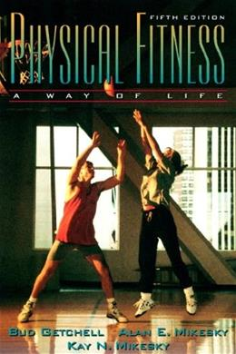 Physical Fitness: A Way of Life, by Getchell, 5th Edition 9780205198740