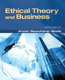 Ethical Theory and Business, by Arnold, 9th Edition 9 PKG 9780205201198