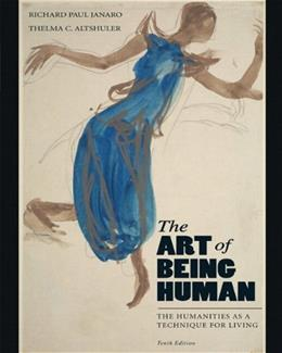 Art of Being Human: The Humanities as a Technique for Living, by Janaro, 10th Edition 10 PKG 9780205207381