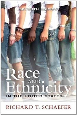 Race and Ethnicity in the United States, by Schaefer, 7th Edition 9780205216338