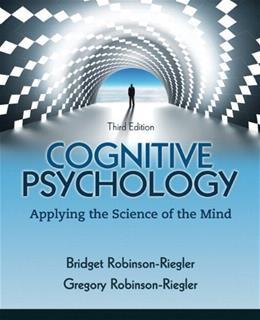 Cognitive Psychology: Applying The Science of the Mind, by Robinson-Riegler, 3rd Edition 3 PKG 9780205216741