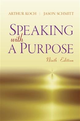Speaking With A Purpose, by Koch, 9th Edition 9780205220403