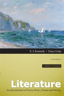 Literature: An Introduction to Fiction, Poetry, Drama, and Writing, Compact Edition (7th Edition) 9780205229413