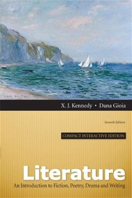 Literature: An Introduction to Fiction, Poetry, Drama, and Writing, by Kennedy, 7th Compact Interactive Edition 7 PKG 9780205229840