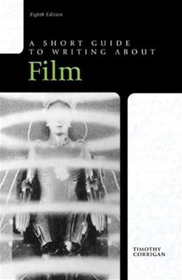 Short Guide to Writing about Film, by Corrigan, 8th Edition 9780205236398