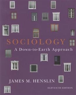 Sociology: A Down to Earth Approach, by Henslin, 11th Edition 9780205242603