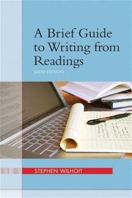 Brief Guide to Writing from Readings, by Wilhoit, 6th Edition 9780205245741