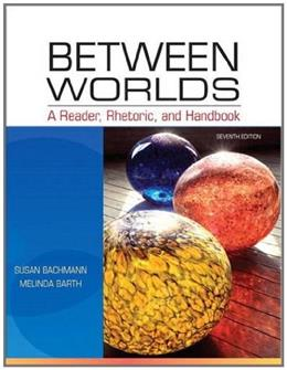 Between Worlds: A Reader, Rhetoric, and Handbook (7th Edition) 9780205251261