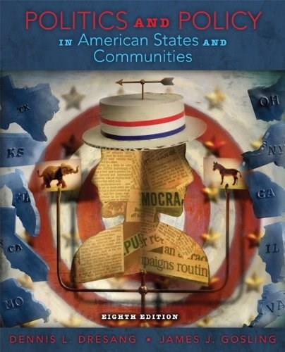 Politics and Policy in American States and Communities, by Dresang, 8th Edition 9780205251599