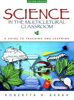 Science in the Multicultural Classroom: A Guide to Teaching and Learning, by Barba, 2nd Edition 9780205267378