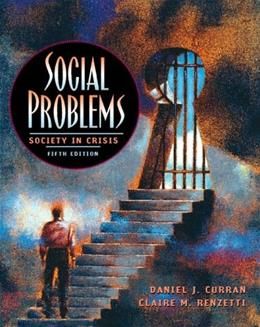 Social Problems: Society in Crisis, by Curran, 5th Edition 9780205282609