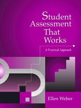 Student Assessment That Works: A Practical Approach, by Weber 9780205282715