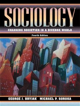 Sociology: Changing Societies in a Diverse World, by Bryjak, 4th Edition 9780205294633